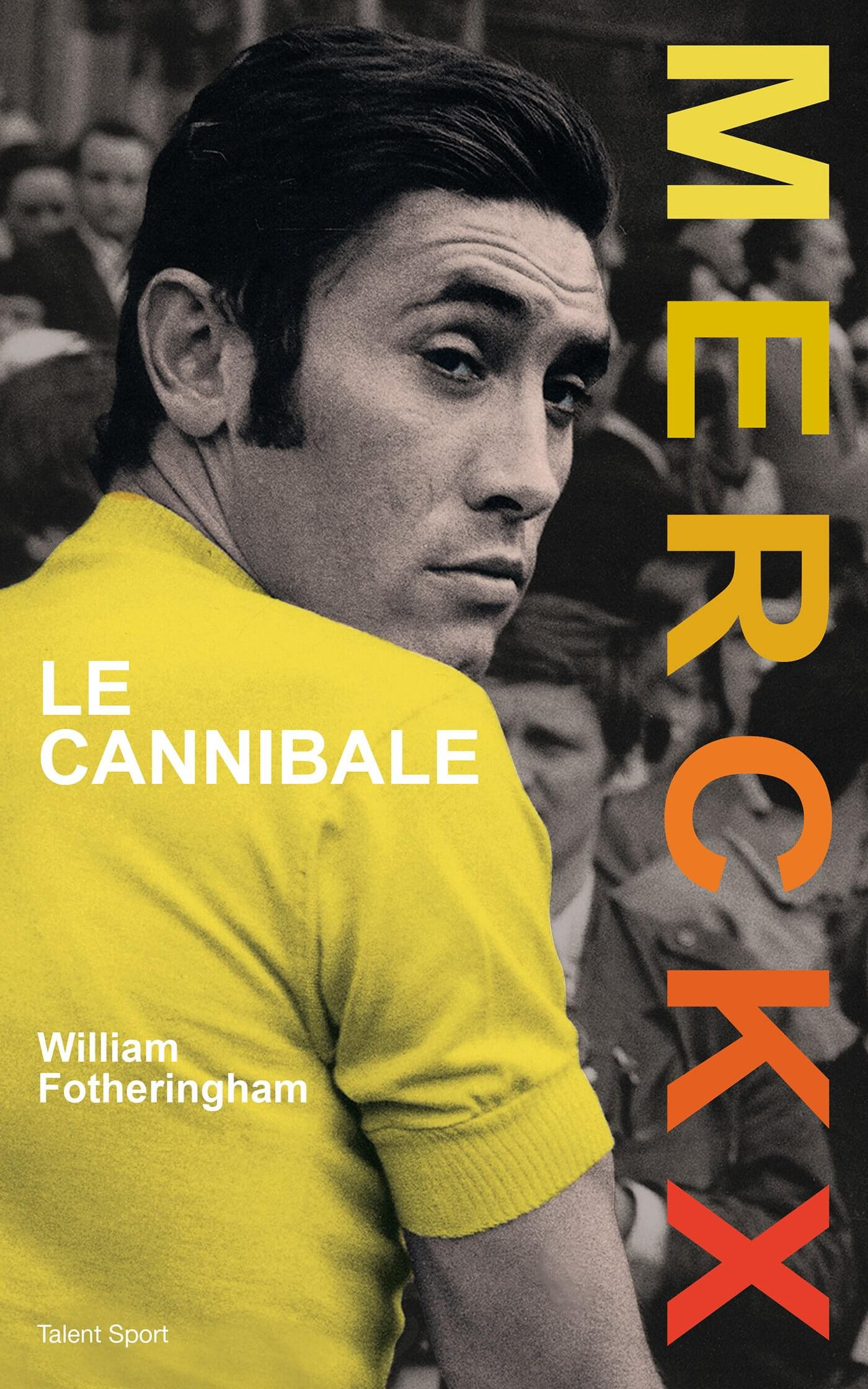 Eddy Merckx, le Cannibale : Une Biographie Signée William Fotheringham
